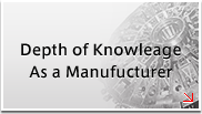 Depth of Knowleage As a Manufucturer